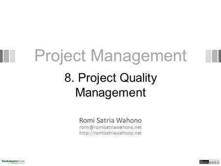 Project Management Romi Satria Wahono  8. Project Quality Management.