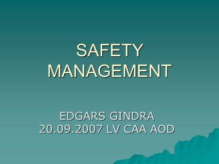 SAFETY MANAGEMENT EDGARS GINDRA 20.09.2007 LV CAA AOD.