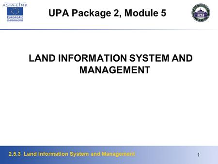 2.5.3 Land Information System and Management 1 UPA Package 2, Module 5 LAND INFORMATION SYSTEM AND MANAGEMENT.