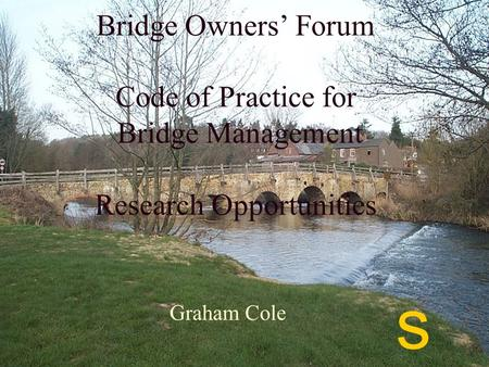 Bridge Owners Forum Code of Practice for Bridge Management Research Opportunities Graham Cole s.
