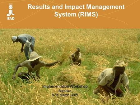 Results and Impact Management System (RIMS) Implementation Workshop Bamako 8-11 March 2005.