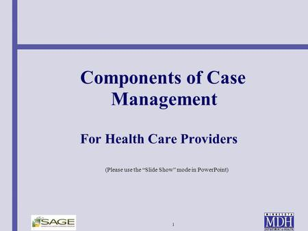 1 Components of Case Management For Health Care Providers (Please use the Slide Show mode in PowerPoint)