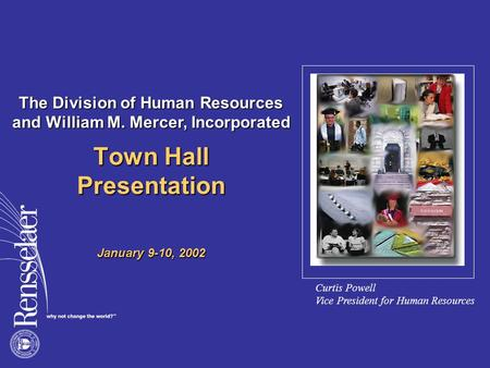 Town Hall Presentation January 9-10, 2002 Curtis Powell Vice President for Human Resources The Division of Human Resources and William M. Mercer, Incorporated.