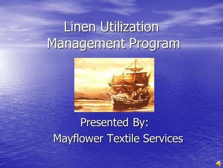 Linen Utilization Management Program Linen Utilization Management Program Presented By: Mayflower Textile Services.