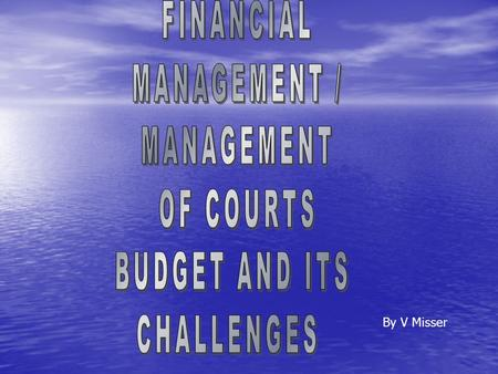 By V Misser. INTRODUCTION financial record management; financial record management; monitoring and evaluating spending trends; monitoring and evaluating.