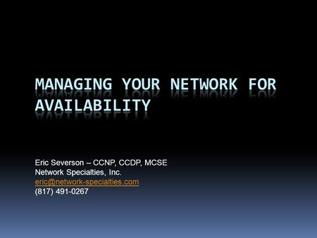 Eric Severson – CCNP, CCDP, MCSE Network Specialties, Inc. (817) 491-0267.
