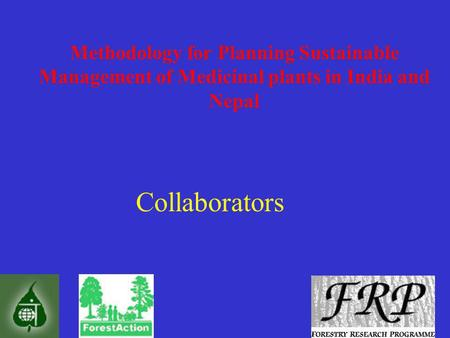 DRAFT Methodology for Planning Sustainable Management of Medicinal plants in India and Nepal Collaborators.