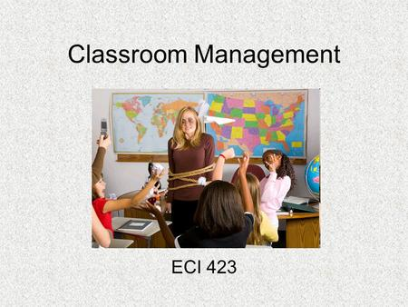 Classroom Management ECI 423. Learning from Natural Teachers Have good instincts Remain calm and relaxed Be emotionally warm Students do the work (meaning,