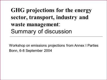 GHG projections for the energy sector, transport, industry and waste management : Summary of discussion Workshop on emissions projections from Annex I.