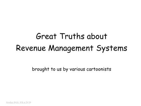 0 Stefan Pölt, FRA IN/P Great Truths about Revenue Management Systems brought to us by various cartoonists.