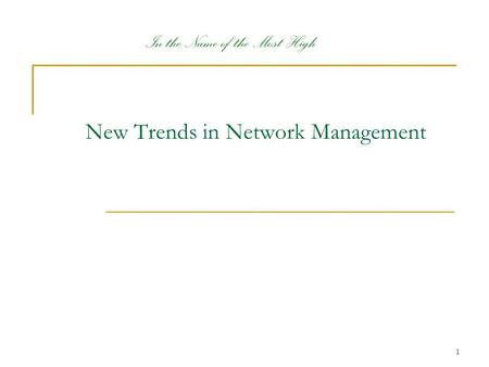 1 In the Name of the Most High New Trends in Network Management.