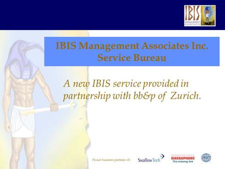 Proud business partners of:: IBIS Management Associates Inc. Service Bureau A new IBIS service provided in partnership with bb&p of Zurich.