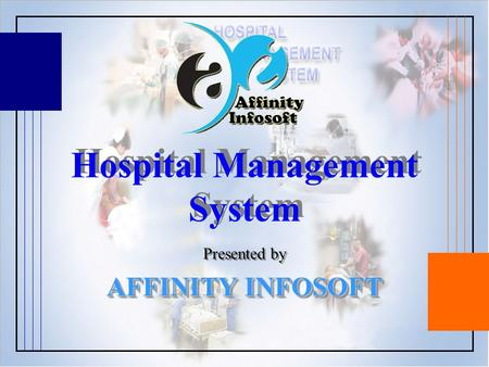 Hospital Management System Hospital Management System Presented by AFFINITY INFOSOFT Presented by AFFINITY INFOSOFT.
