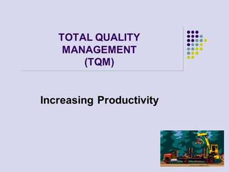 TOTAL QUALITY MANAGEMENT (TQM) Increasing Productivity.