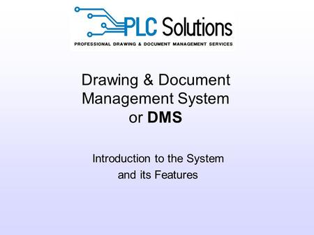 Drawing & Document Management System or DMS Introduction to the System and its Features.