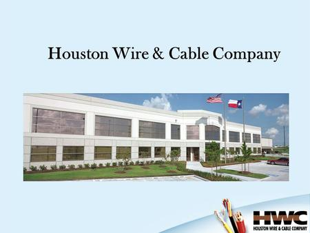 Houston Wire & Cable Company. Houston Wire & Cable Company Overview Serving the Industry since 1975 Product availability from eleven distribution centers.