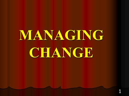 1 MANAGING CHANGE. 2 Managing Change Basically, change is an alteration or modification. It may also be looked at as the act or an instance of making.