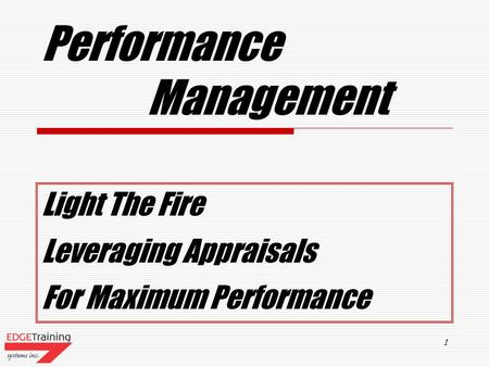 1 Performance Management Light The Fire Leveraging Appraisals For Maximum Performance.