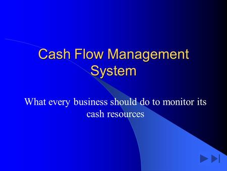 Cash Flow Management System What every business should do to monitor its cash resources.