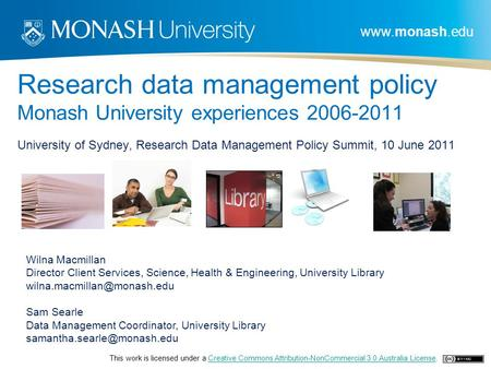 Www.monash.edu Research data management policy Monash University experiences 2006-2011 University of Sydney, Research Data Management Policy Summit, 10.