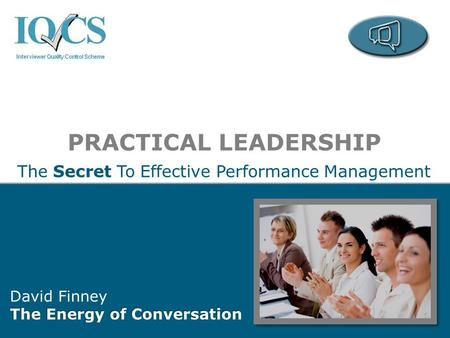 PRACTICAL LEADERSHIP The Secret To Effective Performance Management David Finney The Energy of Conversation.