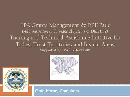 EPA Grants Management & DBE Rule ( Administrative and Financial Systems & DBE Rule) Training and Technical Assistance Initiative for Tribes, Trust Territories.