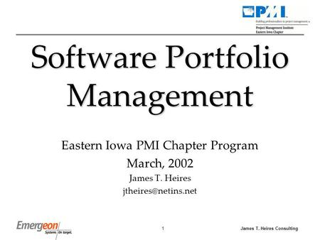 James T. Heires Consulting1 Software Portfolio Management Eastern Iowa PMI Chapter Program March, 2002 James T. Heires