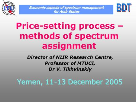 Yemen, 11-13 December 2005 Price-setting process – methods of spectrum assignment Economic aspects of spectrum management for Arab States Director of NIIR.