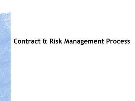 Contract & Risk Management Process. Structured process to develop bespoke contracts from standard models initially for strategic direct materials, later.