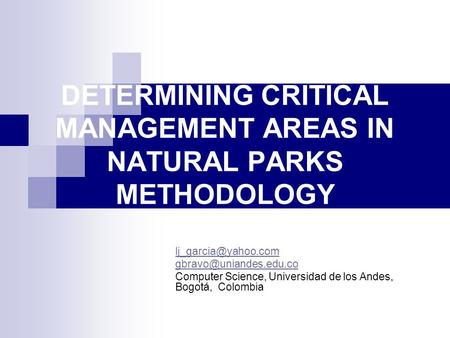 DETERMINING CRITICAL MANAGEMENT AREAS IN NATURAL PARKS METHODOLOGY  Computer Science, Universidad de los Andes,