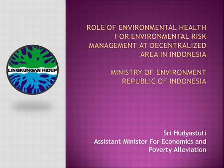 Sri Hudyastuti Assistant Minister For Economics and Poverty Alleviation.