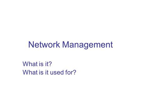 Network Management What is it? What is it used for?