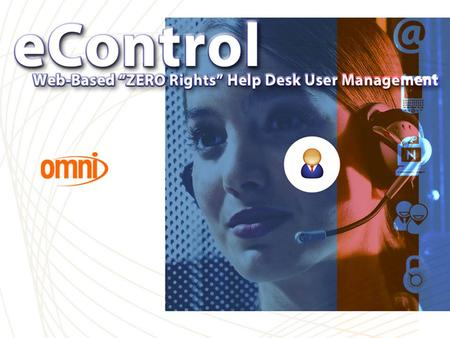 Omni eControl. New Features in Version 2.x - Manage Mixed Networks: eDirectory, Active Directory, GroupWise, Exchange eControl Version 2.0 New Features.