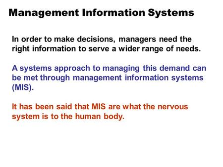 Management Information Systems In order to make decisions, managers need the right information to serve a wider range of needs. A systems approach to managing.