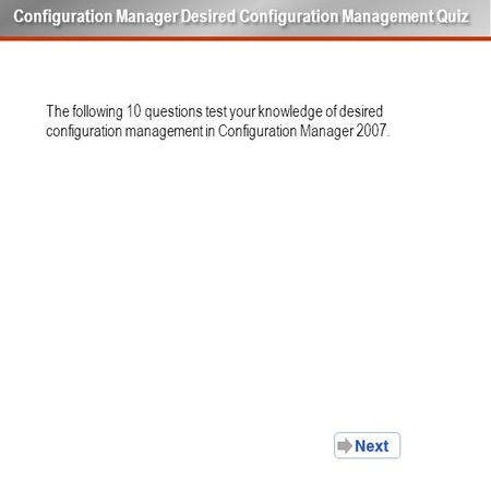 The following 10 questions test your knowledge of desired configuration management in Configuration Manager 2007. Configuration Manager Desired Configuration.