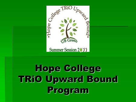 Hope College TRiO Upward Bound Program Participate in staff orientation, staff meetings and in-service training. Participate in staff orientation, staff.