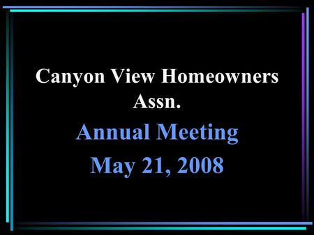 Canyon View Homeowners Assn. Annual Meeting May 21, 2008.