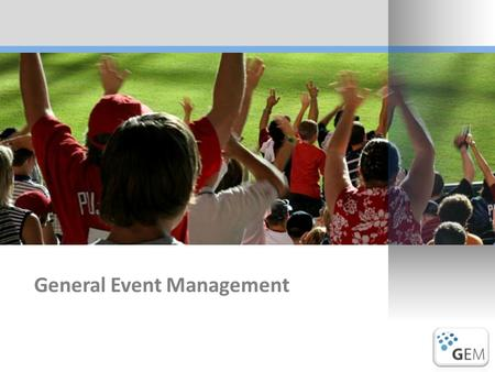 General Event Management. General Event Management / GEM Introduction3.