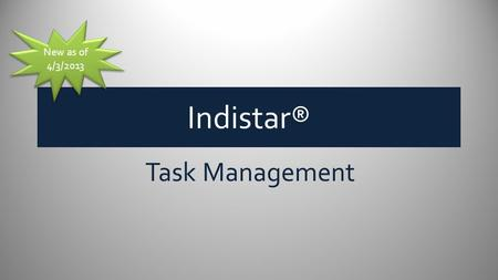 Indistar® New as of 4/3/2013 Task Management. How does Task Management work? Since some tasks that a leadership team creates to meet an objective are.