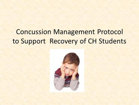 Concussion Management Protocol to Support Recovery of CH Students.