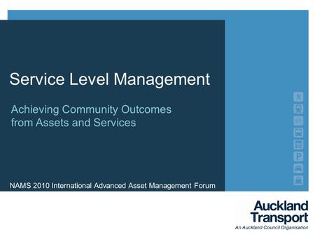 NAMS 2010 International Advanced Asset Management Forum Achieving Community Outcomes from Assets and Services Service Level Management.