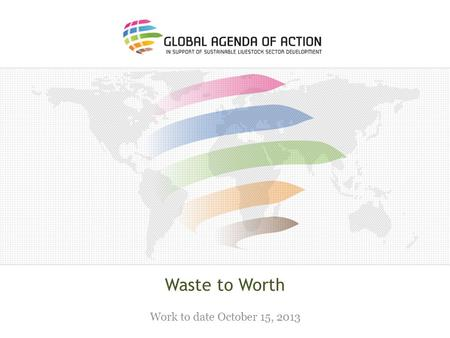 Waste to Worth Work to date October 15, 2013.