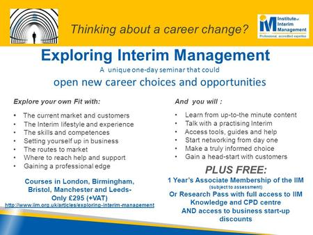 Exploring Interim Management A unique one-day seminar that could open new career choices and opportunities Explore your own Fit with: The current market.