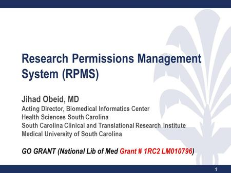 Research Permissions Management System (RPMS) Jihad Obeid, MD Acting Director, Biomedical Informatics Center Health Sciences South Carolina South Carolina.