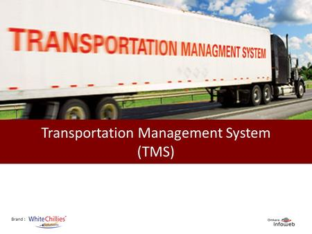 Brand : Transportation Management System (TMS). Brand : Why TMS? Omkara InfoWeb Pvt. Ltd. Next.