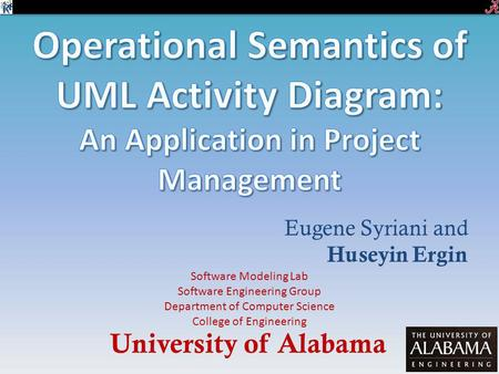 Eugene Syriani and Huseyin Ergin University of Alabama Software Modeling Lab Software Engineering Group Department of Computer Science College of Engineering.