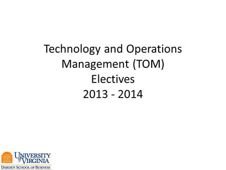 Technology and Operations Management (TOM) Electives 2013 - 2014.