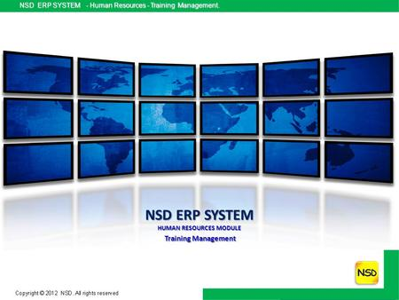 NSD ERP SYSTEM - Human Resources - Training Management. NSD ERP SYSTEM - Human Resources - Training Management. NSD ERP SYSTEM HUMAN RESOURCES MODULE Training.
