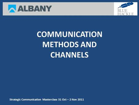 Strategic Communication Masterclass 31 Oct – 2 Nov 2011 COMMUNICATION METHODS AND CHANNELS.