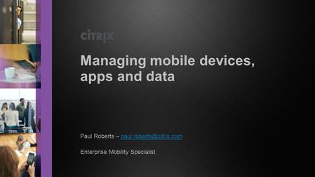 Paul Roberts – Enterprise Mobility Specialist Managing mobile devices, apps and data.